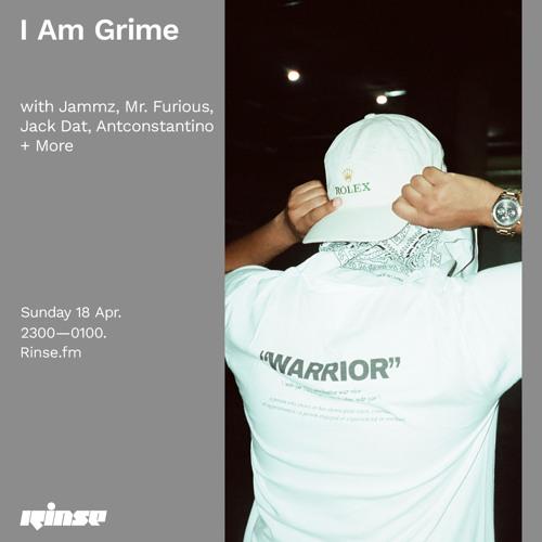 I Am Grime with Jammz, Mr. Furious, Jack Dat, Antconstantino + More - 18 April 2021