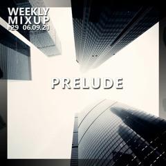 Weekly Mixup #29 - PRELUDE