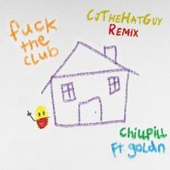 chillpill - Fuck The Club ft. GOLDN (cjthehatguy Remix)