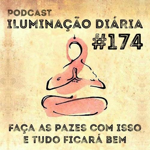 #174 - Faça As Pazes Com Isso E Tudo Ficará Bem
