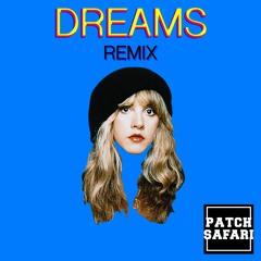 Fleetwood Mac - Dreams (Patch Safari Remix)