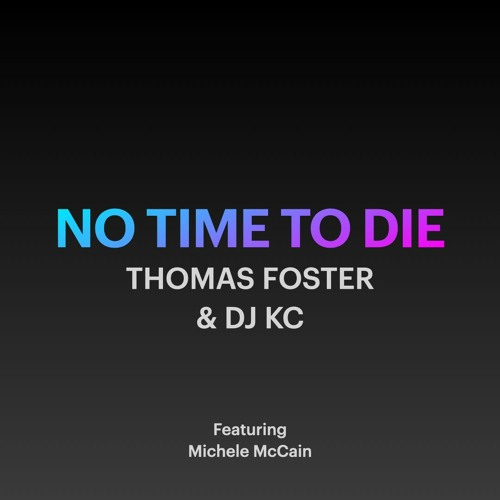 No Time To Die - Thomas Foster And DJ KC Feat Michele Mc Cain
