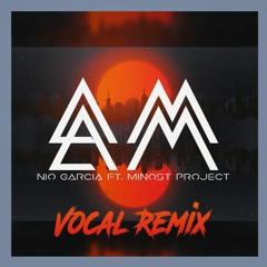 Nio Garcia - AM (Minost Project Vocal Remix)