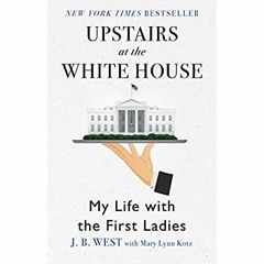[Epub]$$ Upstairs at the White House My Life with the First Ladies PDF eBook
