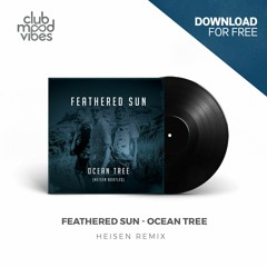 FREE DOWNLOAD: Feathered Sun ─ Ocean Tree (Heisen Remix) [CMVF108]