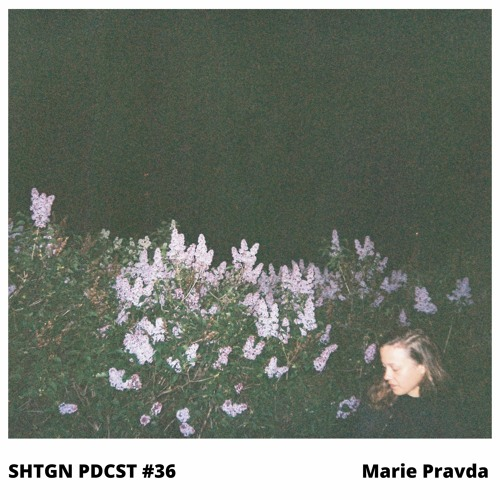 SHTGN PDCST #36 — Marie Pravda