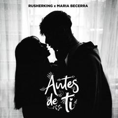 Rusherking Ft Maria Becerra - Antes De Ti