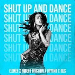 Elemer X Robert Cristian X Dayana X Alis - Shut Up And Dance (Extended Version)