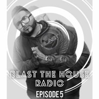 Blast The House Radio Show Ep.5 - DJ Blast