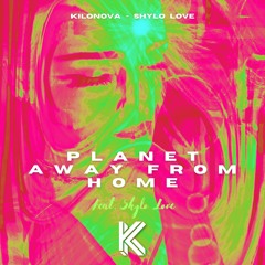 Planet Away From Home, Feat. Shylo Love - Vocal Mix - KILONOVA