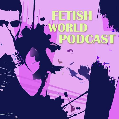 S5E7 - Fetish World Podcast - Hot Mics Special #5
