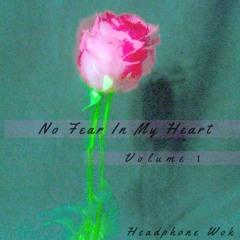 No Fear In My Heart Vol. 1  [Prod. Headphone Wok]