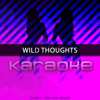 Wild Thoughts (Originally Performed by DJ Khaled feat. Rihanna & Bryson Tiller) [Karaoke Version]
