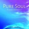 Pure Soul - Piano Ambient – Instrumental Piano Lounge, Spiritual Healing, Relaxation, Mind, Joy, Delight, Glee, Positive Thinking
