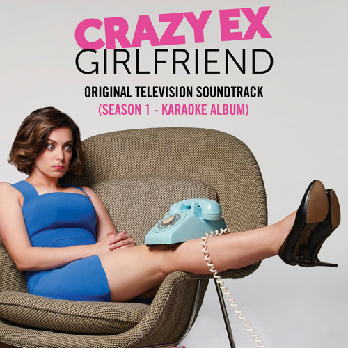 Crazy Ex-Girlfriend: Karaoke Album (Original Television Soundtrack) [Season 1]