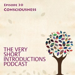 Consciousness - The Very Short Introductions Podcast - Ep 30