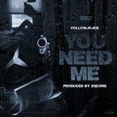 YOU NEED ME (prod. Encore)