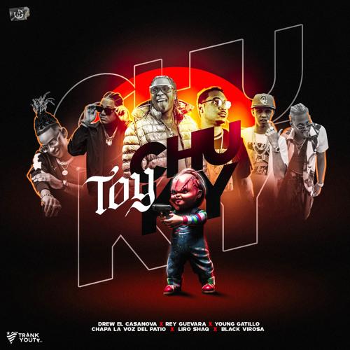 Toy Chuky (feat. Young Gatillo, El Rey Guevara & Black Virosa)