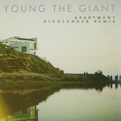 Young The Giant - Apartment (Highlander Remix)