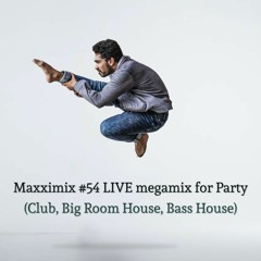 Maxximix #54 LIVE megamix for Party (Club, Big Room House, Bass House)