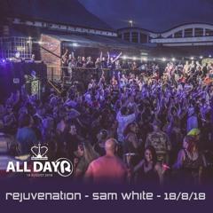 REJUVENATION ALLDAYER 2 - AUGUST 2018 - SAM WHITE