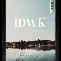 I D W K (I Don't Wanna Know)