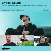 Critical Sound no.89 - Hosted by Waeys & Duskee (Particle & Trex guest mix)   Rinse FM   07.04.2021
