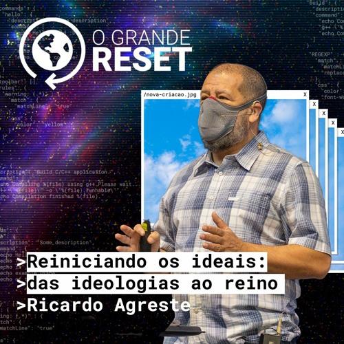 O grande reset   Reiniciando os ideais: Das ideologias ao reino   Ricardo Agreste