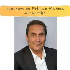 Interview de Fabrice Micheau sur le THPI