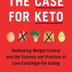 [F.R.E.E D.O.W.N.L.O.A.D R.E.A.D] The Case for Keto: Rethinking Weight Control and the Science and