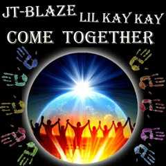 """""""Come Togethor,"""" JT-Blaze Feat. Lil Kay Kay (Produced by Beats By Mantra)"""