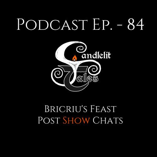 Episode 84 - Bricrius Feast - Post Show Chats