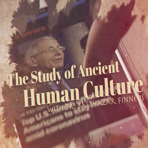 The Study of Ancient Human Culture with Dr. Balthazar Finneus