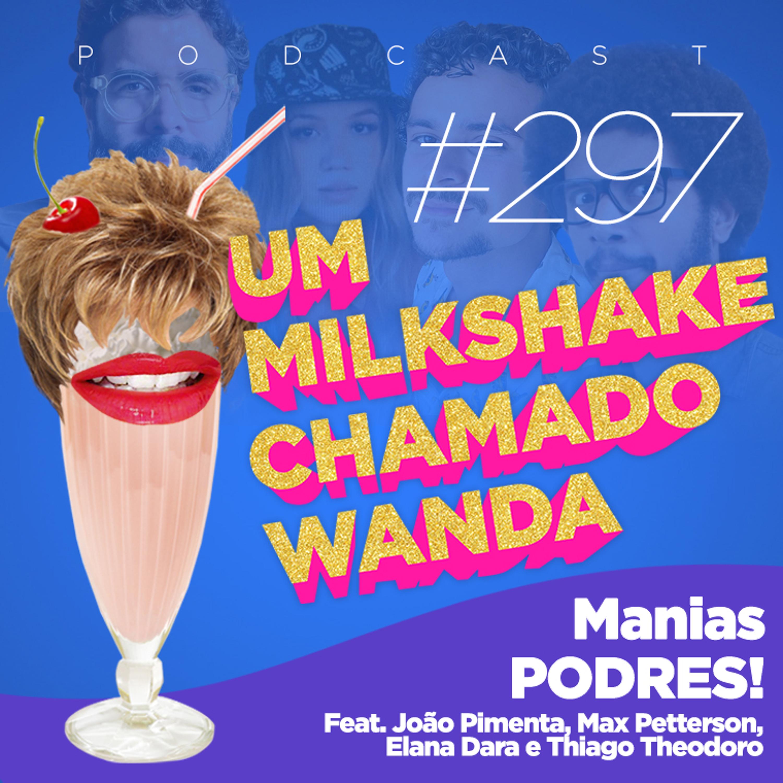 #297 - Manias PODRES! (feat. João Pimenta, Max Petterson, Elana Dara e Thiago Theodoro)