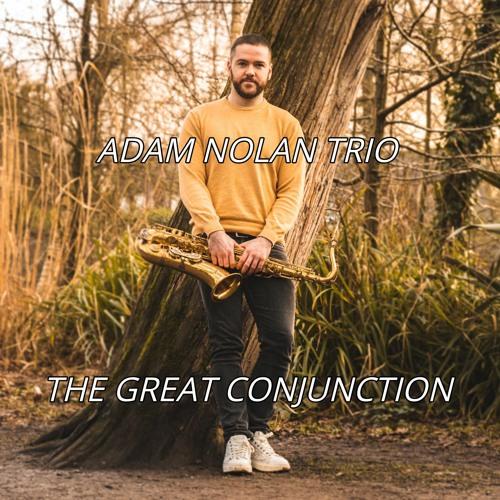 Adam Nolan Trio - 'The Great Conjunction'
