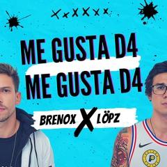 Me Gusta D4 - Brenox X Löpz
