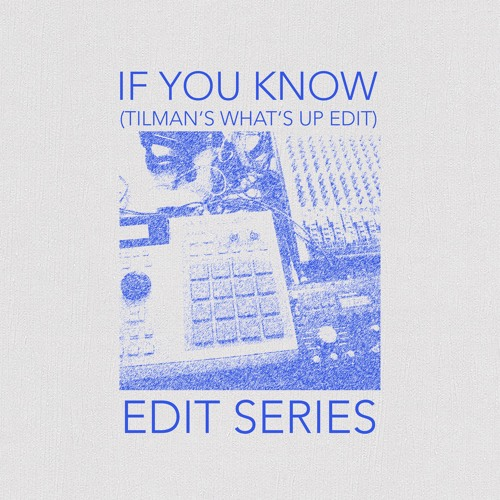 If You Know (Tilman's What's Up Edit)