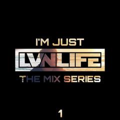 I'M JUST LVNLIFE - THE MIX SERIES VOL. 1
