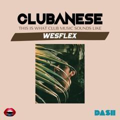 WesFlex - CLUBANESE By R3LL @ DASHRADIO x @ TASTEMAKERS