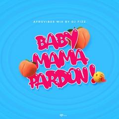 BABY MAMA PARDON (live mix) - DJ FIZZ