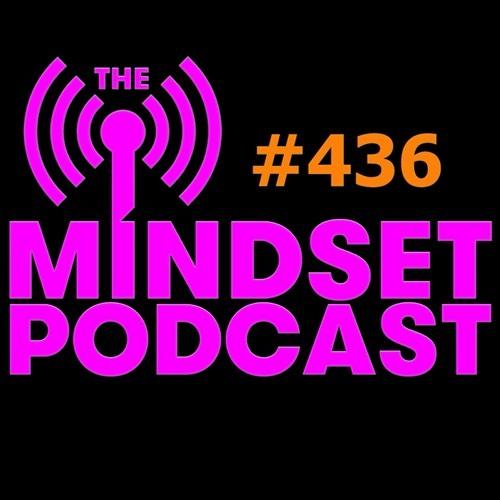 The Mindset Podcast: Episode 436