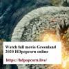 Watch full free movie Greenland 2020 HDpopcorn online HD