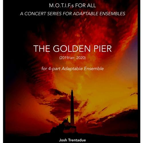 The Golden Pier [ADAPTABLE ENSEMBLE] (2019/arr. 2020)