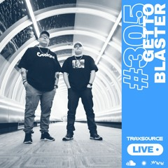 Traxsource LIVE! #305 with Gettoblaster