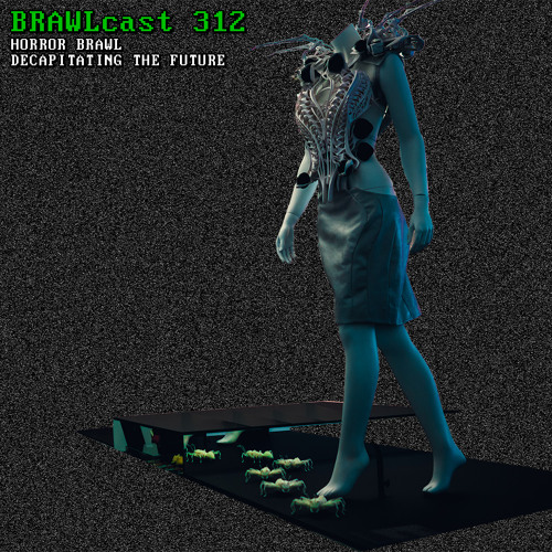 BRAWLcast 312 Horror Brawl - Decapitating The Future