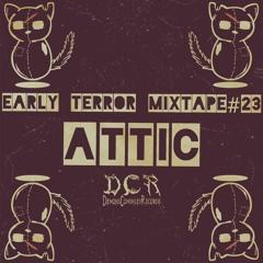Attic | Early Terror mixtape#23 | 14/05/21 | NLD