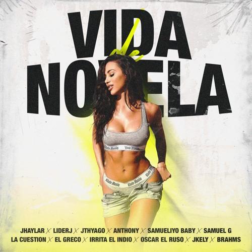Vida de Novela (feat. Brahms, El Greco, Irrita el indio, JKely, Jthyago, La Cuestion, Oscar el Ruso, Samuel G & Samueliyo Baby)