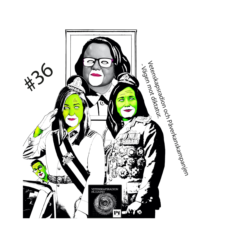 #36 Vetenskapsradion Och Påverkanskampanjen - Vägen Mot Diktatur.