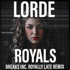 Lorde - Royals (Breaks Inc. Royally Late Remix)