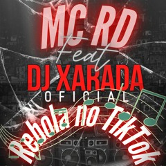 REBOLA NO TIKTOK prod.DJ XARADA Feat MC RD